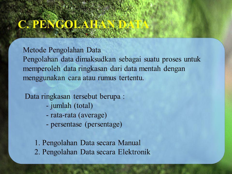 C. PENGOLAHAN DATA Metode Pengolahan Data Pengolahan data dimaksudkan sebagai suatu proses untuk memperoleh data ringkasan dari data mentah dengan men