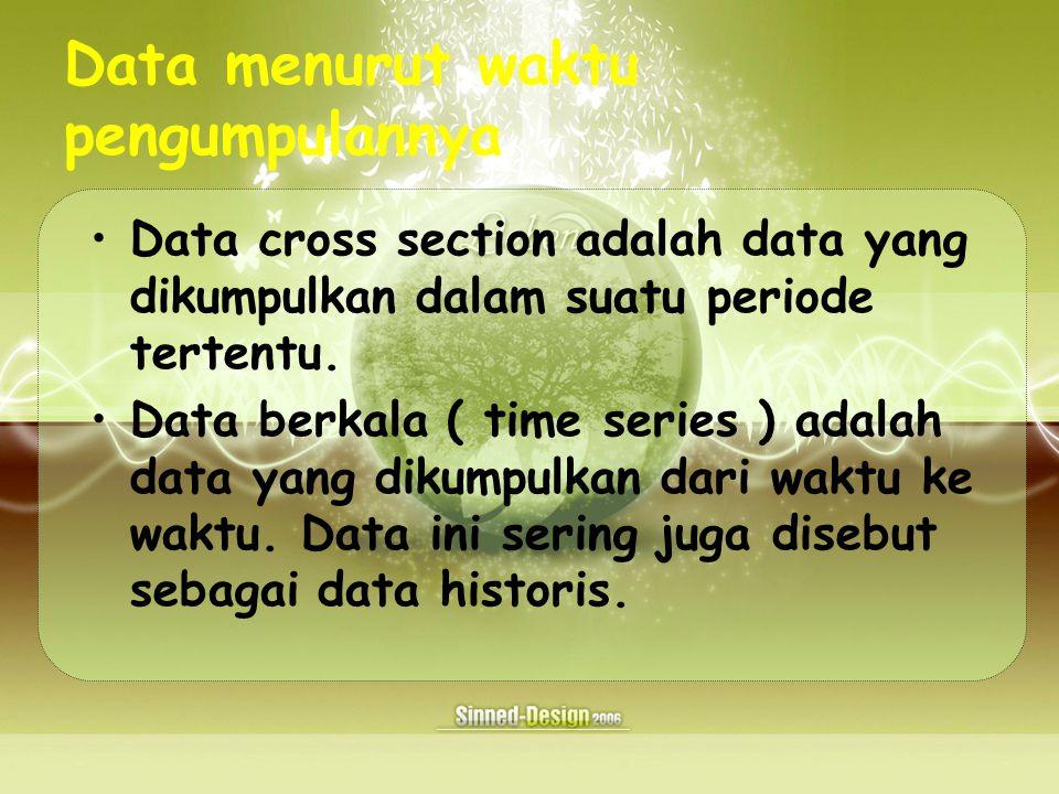 Data menurut waktu pengumpulannya Data cross section adalah data yang dikumpulkan dalam suatu periode tertentu.