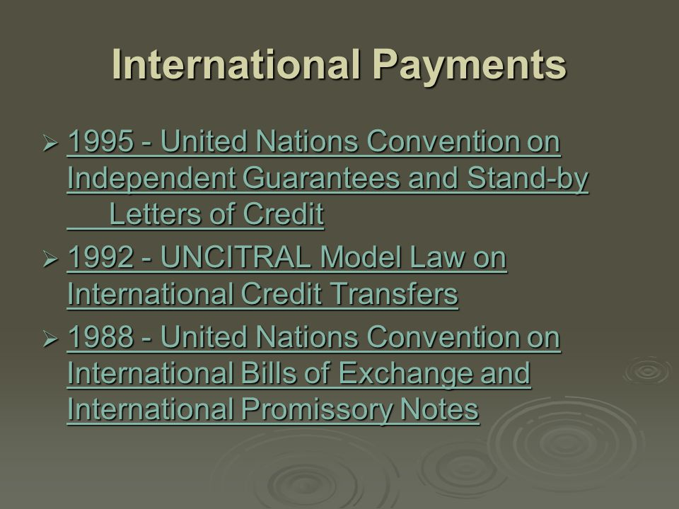 International Payments  1995 - United Nations Convention on Independent Guarantees and Stand-by Letters of Credit 1995 - United Nations Convention on