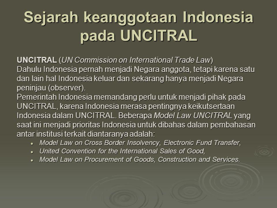 Sejarah keanggotaan Indonesia pada UNCITRAL UNCITRAL (UN Commission on International Trade Law) Dahulu Indonesia pernah menjadi Negara anggota, tetapi