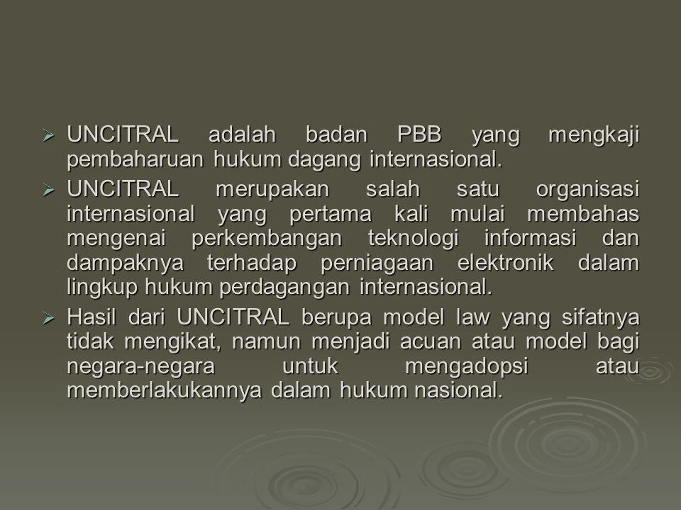  UNCITRAL adalah badan PBB yang mengkaji pembaharuan hukum dagang internasional.  UNCITRAL merupakan salah satu organisasi internasional yang pertam