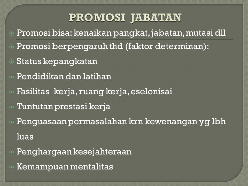  Promosi bisa: kenaikan pangkat, jabatan, mutasi dll  Promosi berpengaruh thd (faktor determinan):  Status kepangkatan  Pendidikan dan latihan  F