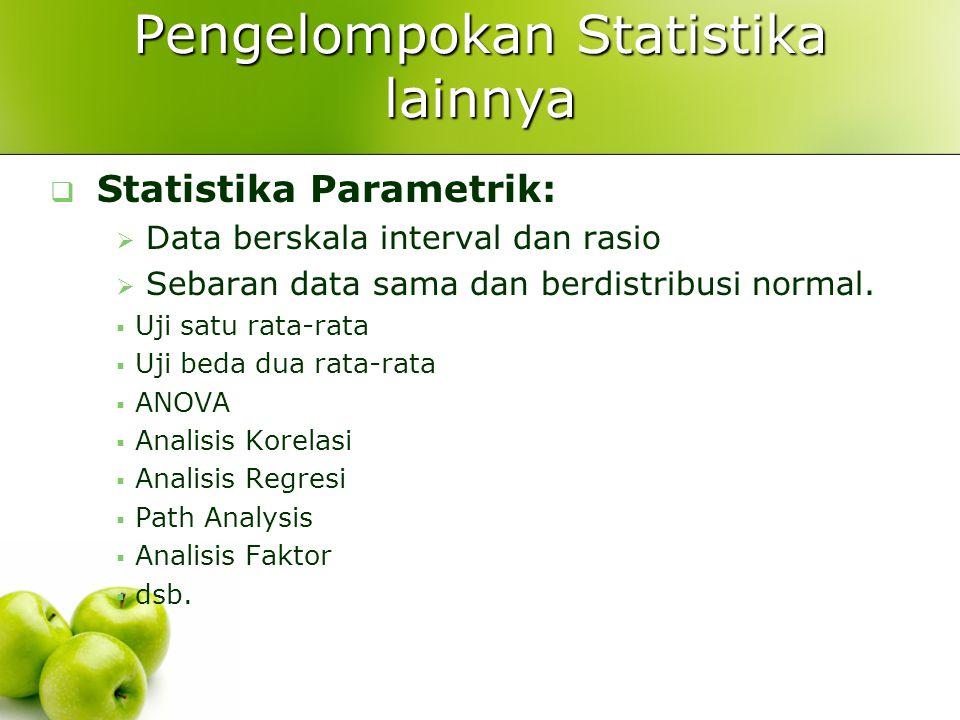 Pengelompokan Statistika lainnya  Statistika Parametrik:  Data berskala interval dan rasio  Sebaran data sama dan berdistribusi normal.
