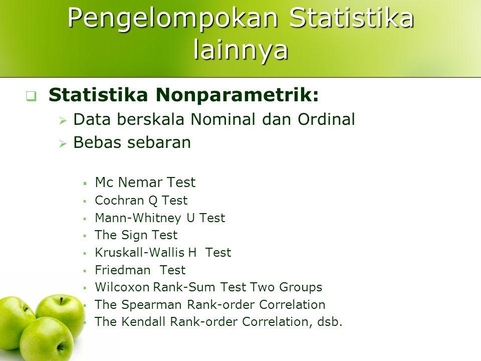 Pengelompokan Statistika lainnya  Statistika Parametrik:  Data berskala interval dan rasio  Sebaran data sama dan berdistribusi normal.  Uji satu