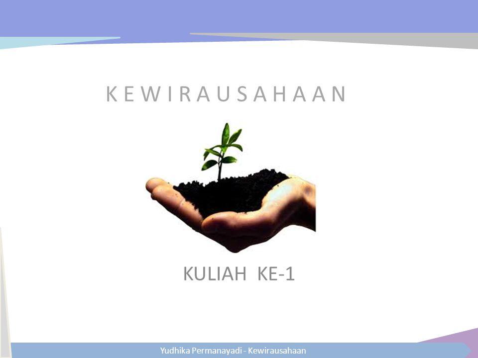 Yudhika Permanayadi - Kewirausahaan K E W I R A U S A H A A N KULIAH KE-1