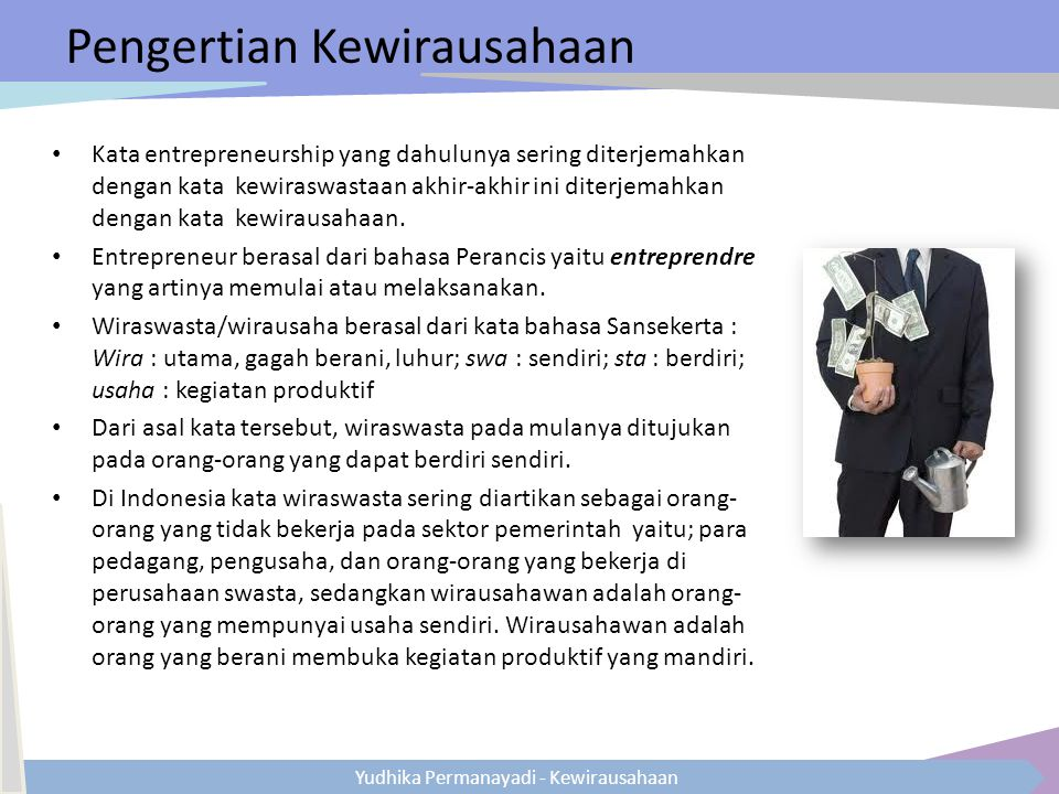 Yudhika Permanayadi - Kewirausahaan Pengertian Kewirausahaan Kata entrepreneurship yang dahulunya sering diterjemahkan dengan kata kewiraswastaan akhi