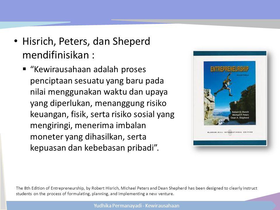 """Yudhika Permanayadi - Kewirausahaan Hisrich, Peters, dan Sheperd mendifinisikan :  """"Kewirausahaan adalah proses penciptaan sesuatu yang baru pada nil"""