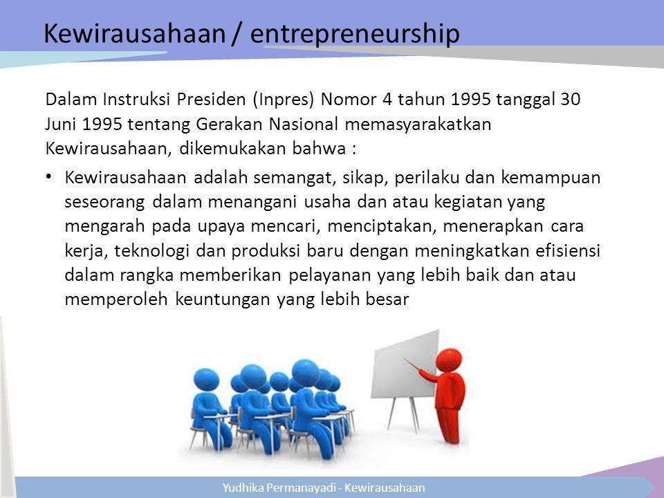 Yudhika Permanayadi - Kewirausahaan Kewirausahaan / entrepreneurship Dalam Instruksi Presiden (Inpres) Nomor 4 tahun 1995 tanggal 30 Juni 1995 tentang