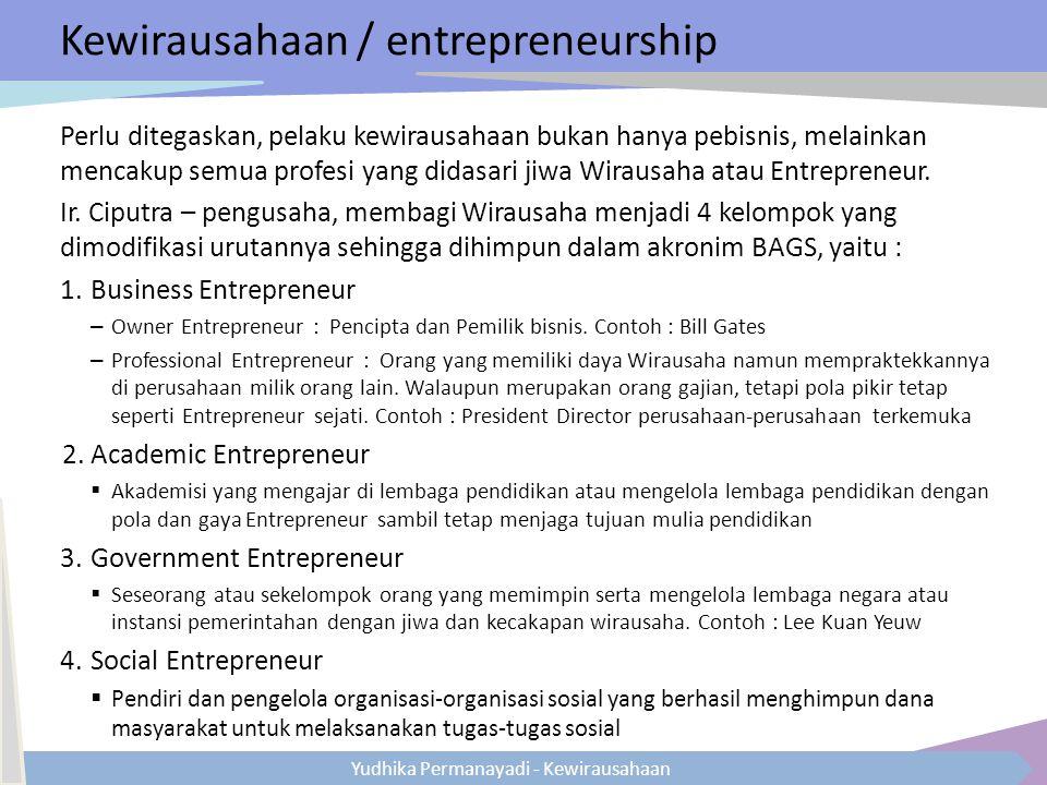Yudhika Permanayadi - Kewirausahaan Kewirausahaan / entrepreneurship Perlu ditegaskan, pelaku kewirausahaan bukan hanya pebisnis, melainkan mencakup s