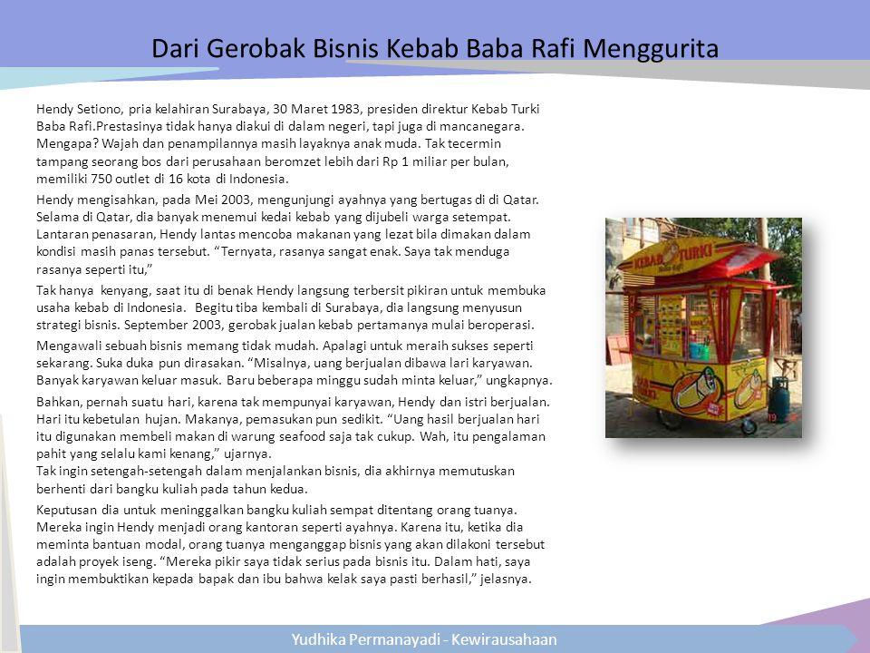 Yudhika Permanayadi - Kewirausahaan Dari Gerobak Bisnis Kebab Baba Rafi Menggurita Hendy Setiono, pria kelahiran Surabaya, 30 Maret 1983, presiden dir