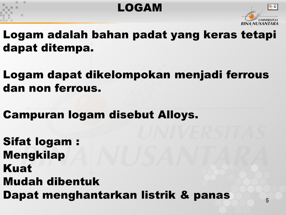 5 LOGAM Logam adalah bahan padat yang keras tetapi dapat ditempa.