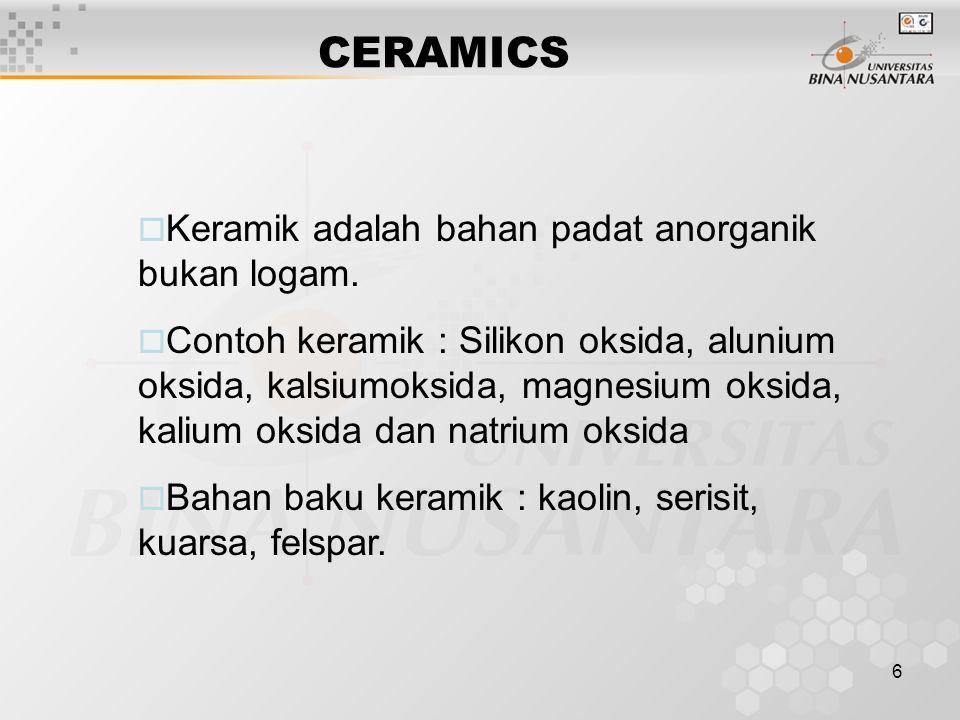 6 CERAMICS  Keramik adalah bahan padat anorganik bukan logam.