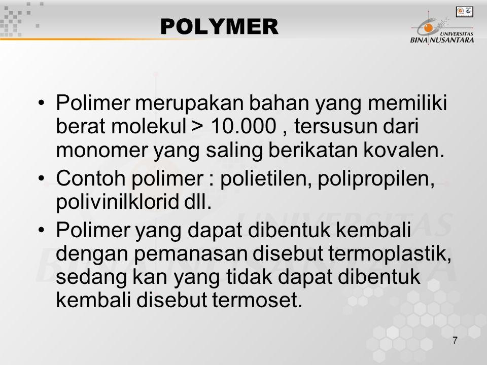 7 POLYMER Polimer merupakan bahan yang memiliki berat molekul > 10.000, tersusun dari monomer yang saling berikatan kovalen.