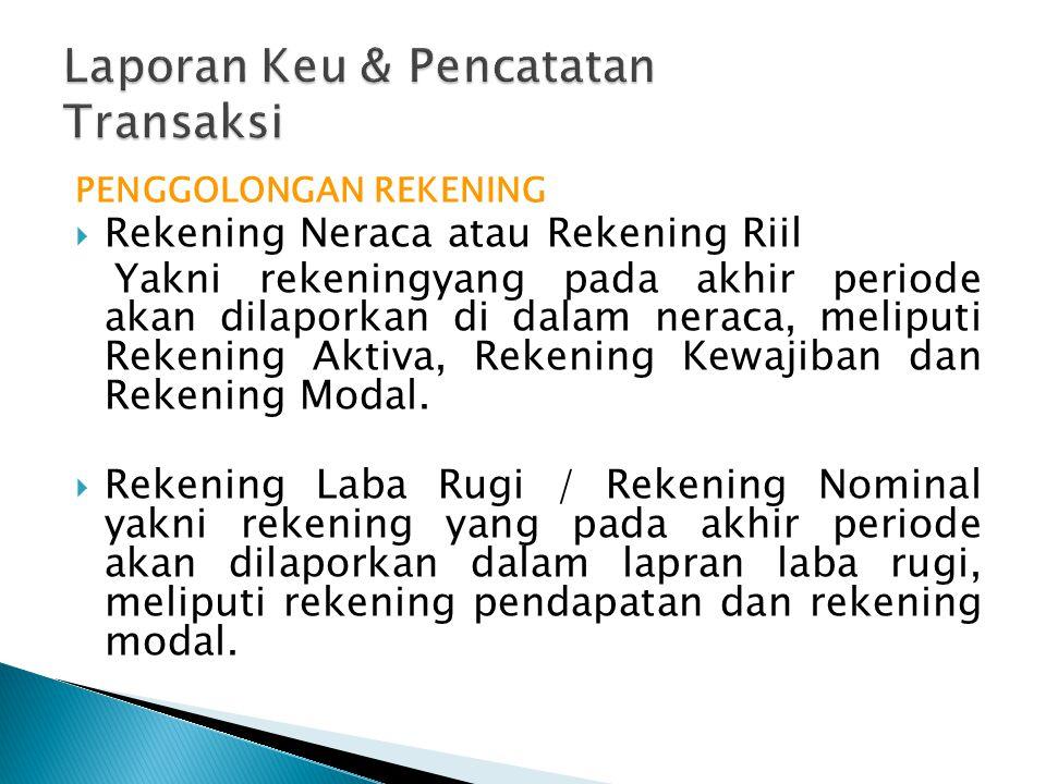 PENGGOLONGAN REKENING  Rekening Neraca atau Rekening Riil Yakni rekeningyang pada akhir periode akan dilaporkan di dalam neraca, meliputi Rekening Aktiva, Rekening Kewajiban dan Rekening Modal.