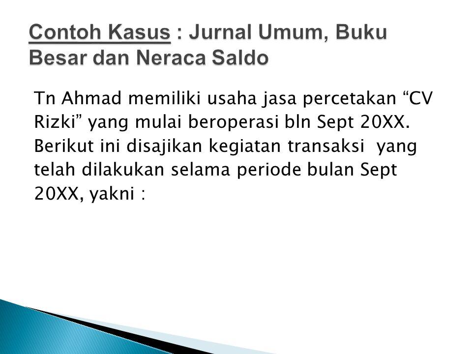 Tn Ahmad memiliki usaha jasa percetakan CV Rizki yang mulai beroperasi bln Sept 20XX.