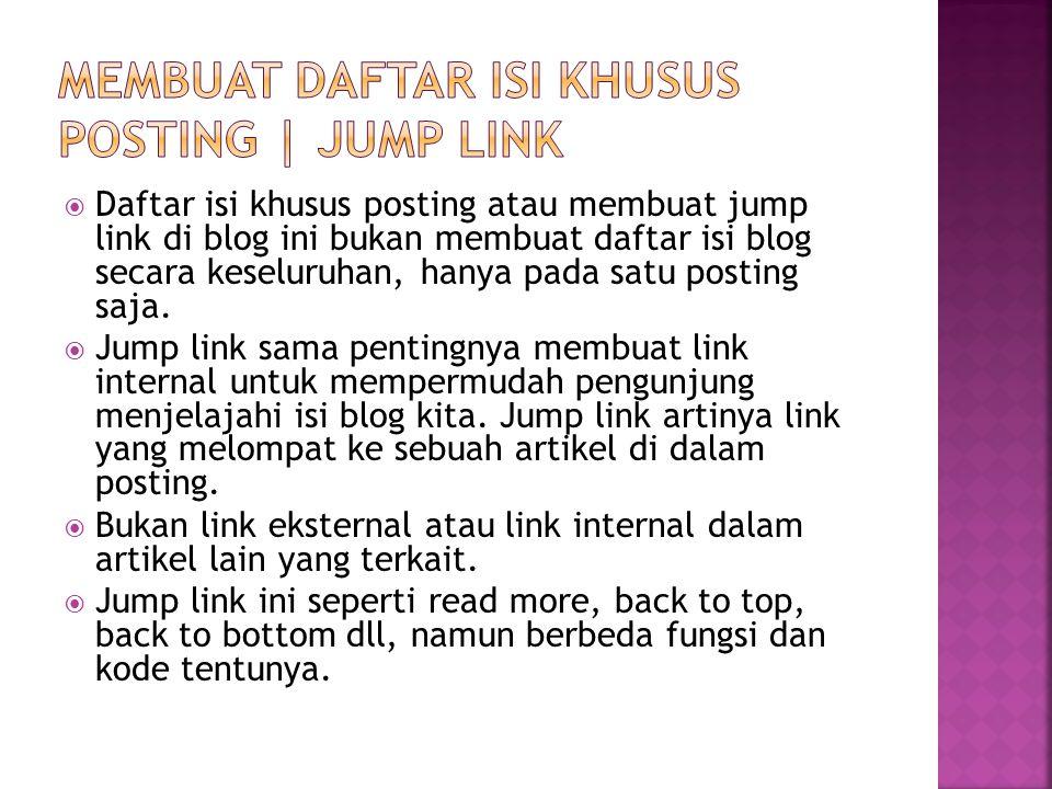  Daftar isi khusus posting atau membuat jump link di blog ini bukan membuat daftar isi blog secara keseluruhan, hanya pada satu posting saja.  Jump