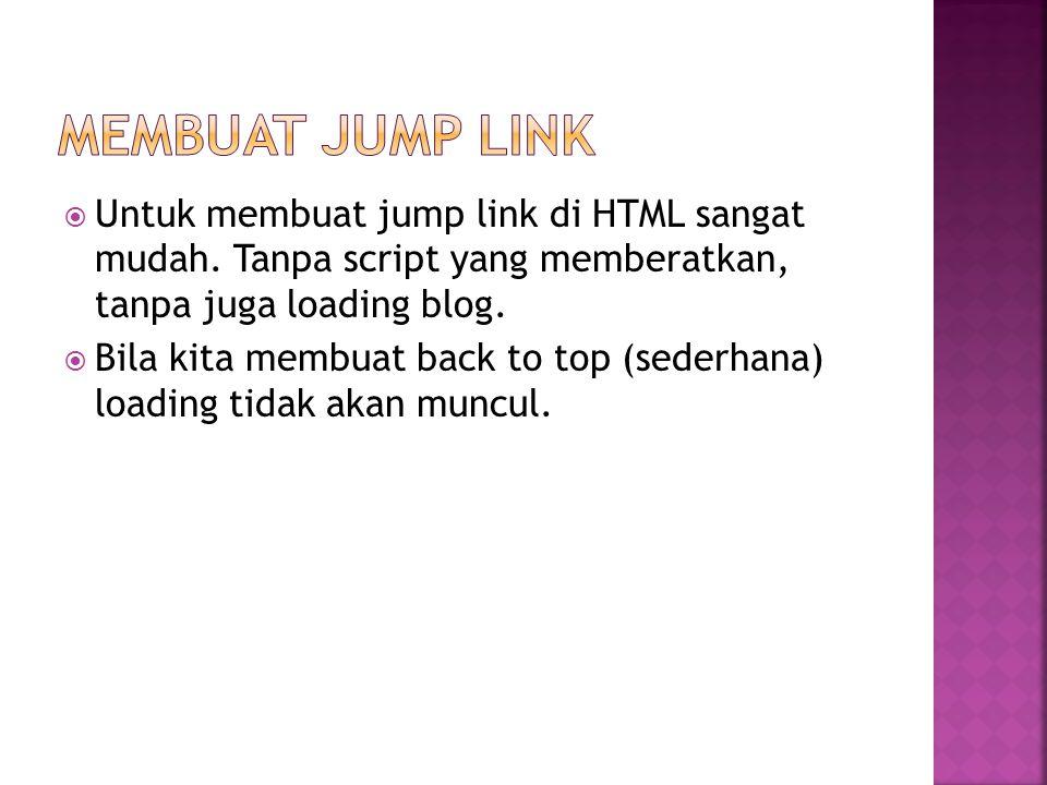  Untuk membuat jump link di HTML sangat mudah. Tanpa script yang memberatkan, tanpa juga loading blog.  Bila kita membuat back to top (sederhana) lo