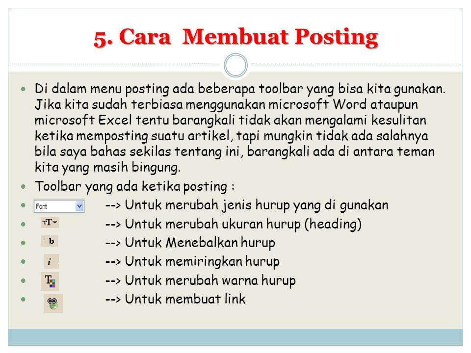 5. Cara Membuat Posting Di dalam menu posting ada beberapa toolbar yang bisa kita gunakan. Jika kita sudah terbiasa menggunakan microsoft Word ataupun