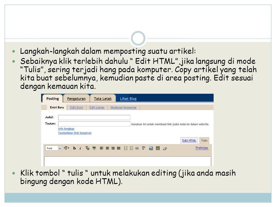 """Langkah-langkah dalam memposting suatu artikel: Sebaiknya klik terlebih dahulu """" Edit HTML"""",jika langsung di mode """"Tulis"""", sering terjadi hang pada ko"""