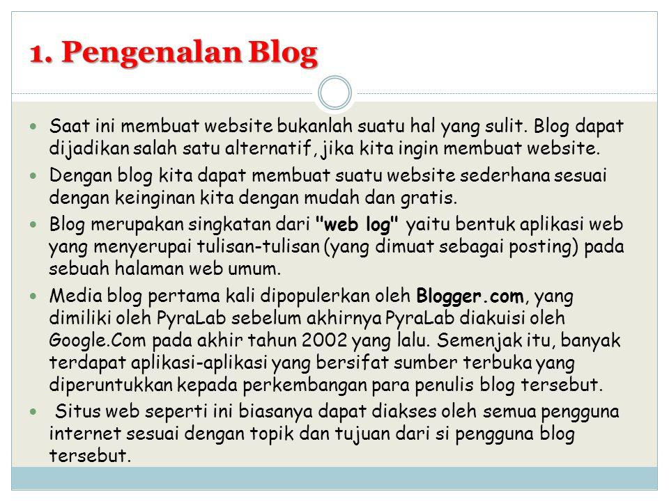 1. Pengenalan Blog Saat ini membuat website bukanlah suatu hal yang sulit. Blog dapat dijadikan salah satu alternatif, jika kita ingin membuat website