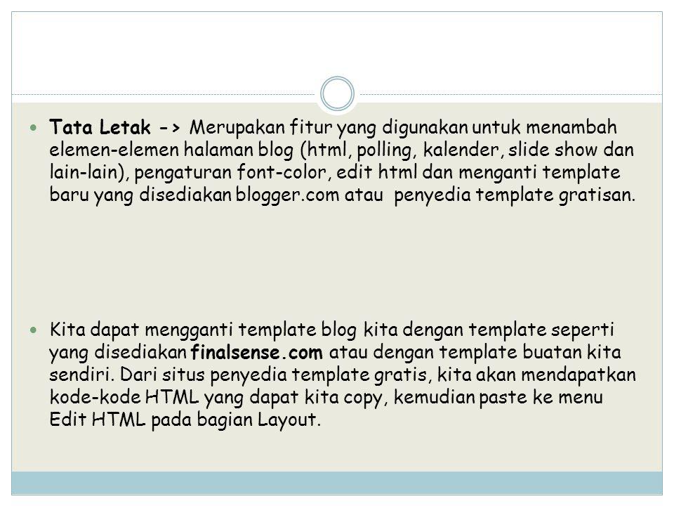 Tata Letak -> Merupakan fitur yang digunakan untuk menambah elemen-elemen halaman blog (html, polling, kalender, slide show dan lain-lain), pengaturan