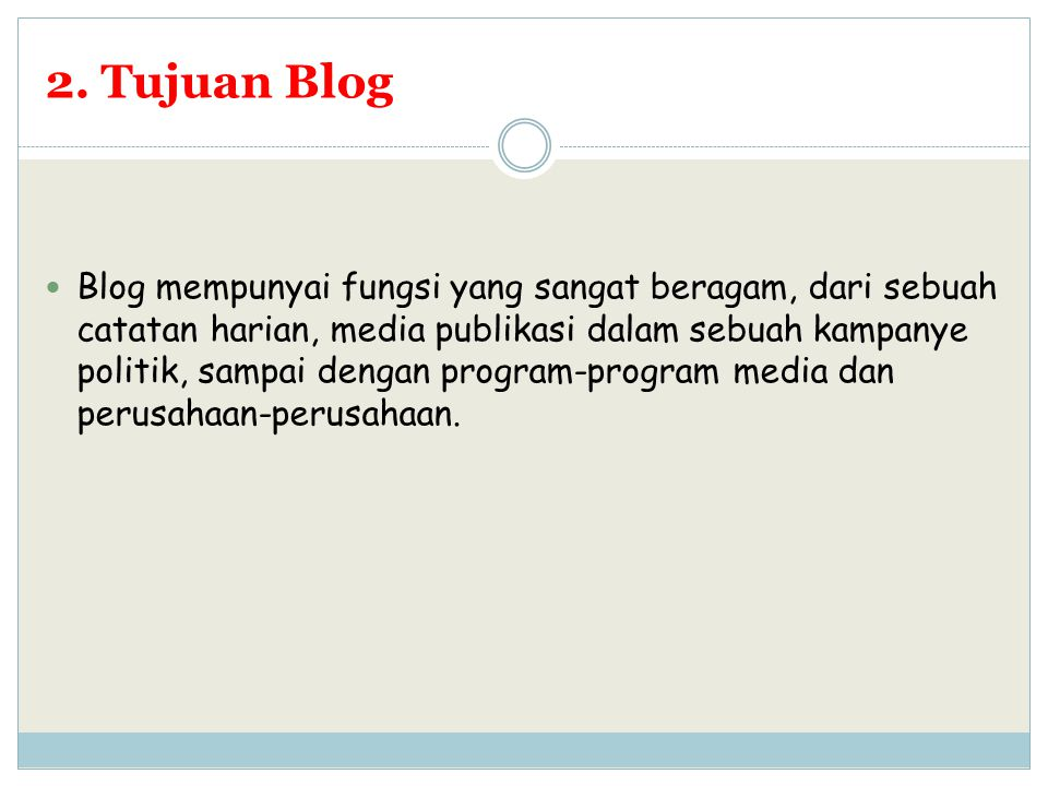 2. Tujuan Blog Blog mempunyai fungsi yang sangat beragam, dari sebuah catatan harian, media publikasi dalam sebuah kampanye politik, sampai dengan pro