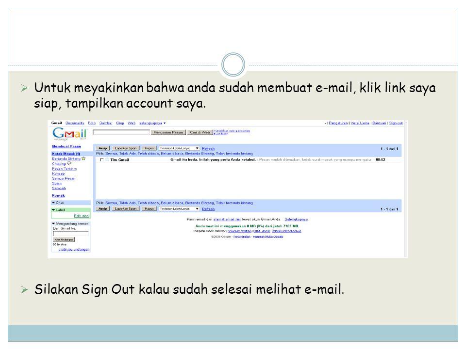  Untuk meyakinkan bahwa anda sudah membuat e-mail, klik link saya siap, tampilkan account saya.  Silakan Sign Out kalau sudah selesai melihat e-mail