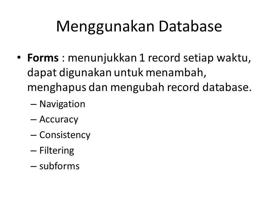 Menggunakan Database Forms : menunjukkan 1 record setiap waktu, dapat digunakan untuk menambah, menghapus dan mengubah record database. – Navigation –