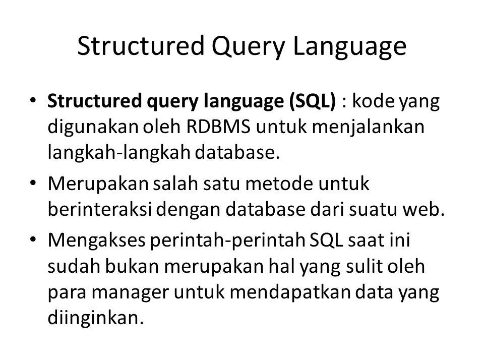 Structured Query Language Structured query language (SQL) : kode yang digunakan oleh RDBMS untuk menjalankan langkah-langkah database. Merupakan salah