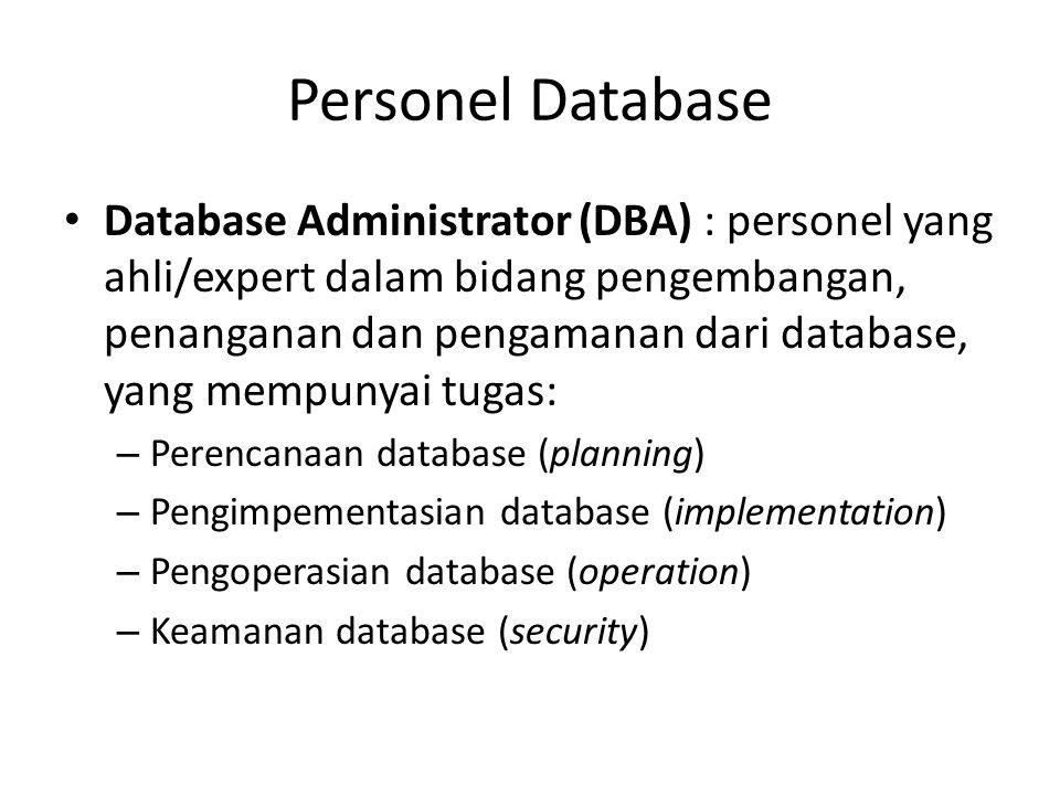 Personel Database Database Administrator (DBA) : personel yang ahli/expert dalam bidang pengembangan, penanganan dan pengamanan dari database, yang me
