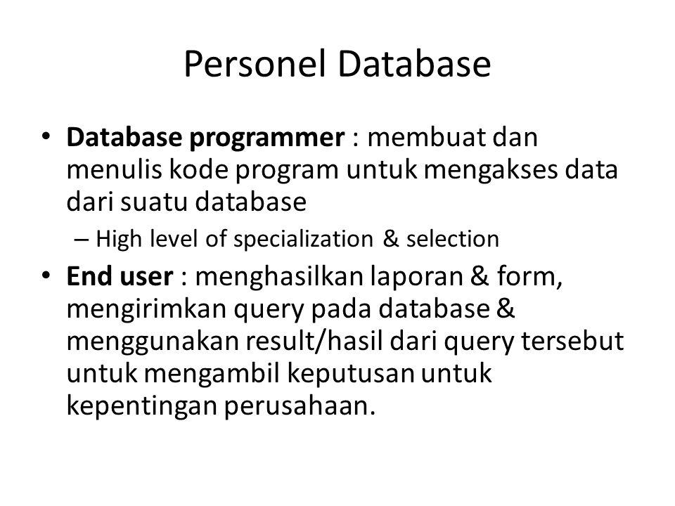 Personel Database Database programmer : membuat dan menulis kode program untuk mengakses data dari suatu database – High level of specialization & sel