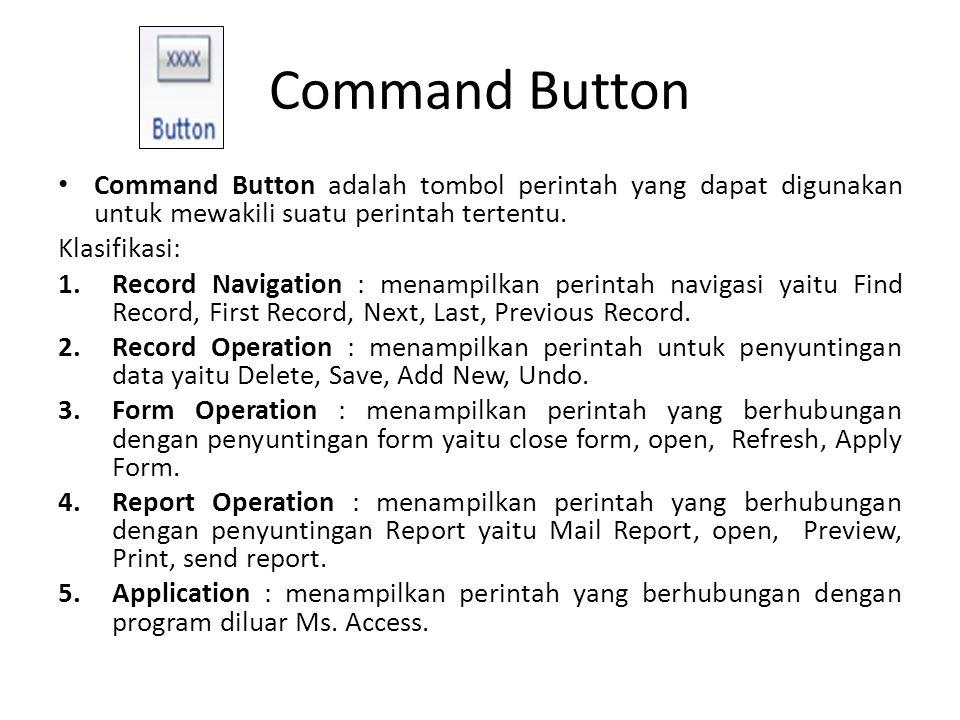 Command Button Command Button adalah tombol perintah yang dapat digunakan untuk mewakili suatu perintah tertentu.
