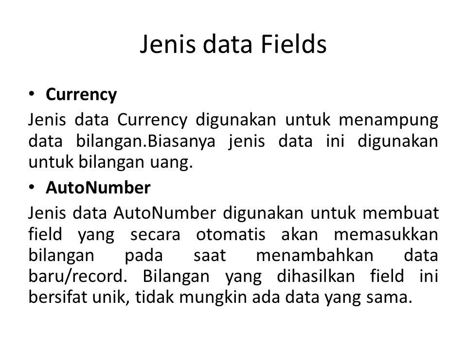 Jenis data Fields Yes/No Jenis data Yes/No digunakan untuk menampung salah satu keadaan dari dua kemungkinan, yaitu Yes atau No, -1 atau 0 Hyperlink Jenis data Hyperlink digunakan untuk menampung data text atau gabungan text dan angka yang disimpan sebagai text dan digunakan sebagai alamat hyperlink.