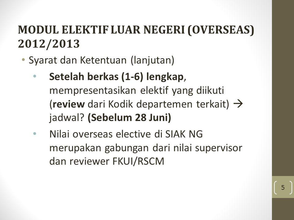 MODUL ELEKTIF LUAR NEGERI (OVERSEAS) 2012/2013 Syarat dan Ketentuan (lanjutan) Setelah berkas (1-6) lengkap, mempresentasikan elektif yang diikuti (re