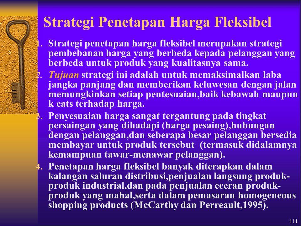 112  Strategi ini mengandung beberapa kelemahan, : 1.Pertama, seorang pelanggan yang mengetahui bahwa ada orang lain yang menikmati harga lebih murah untuk mendapatkan bauran pemasaran yang sama akan merasa tidak puas.
