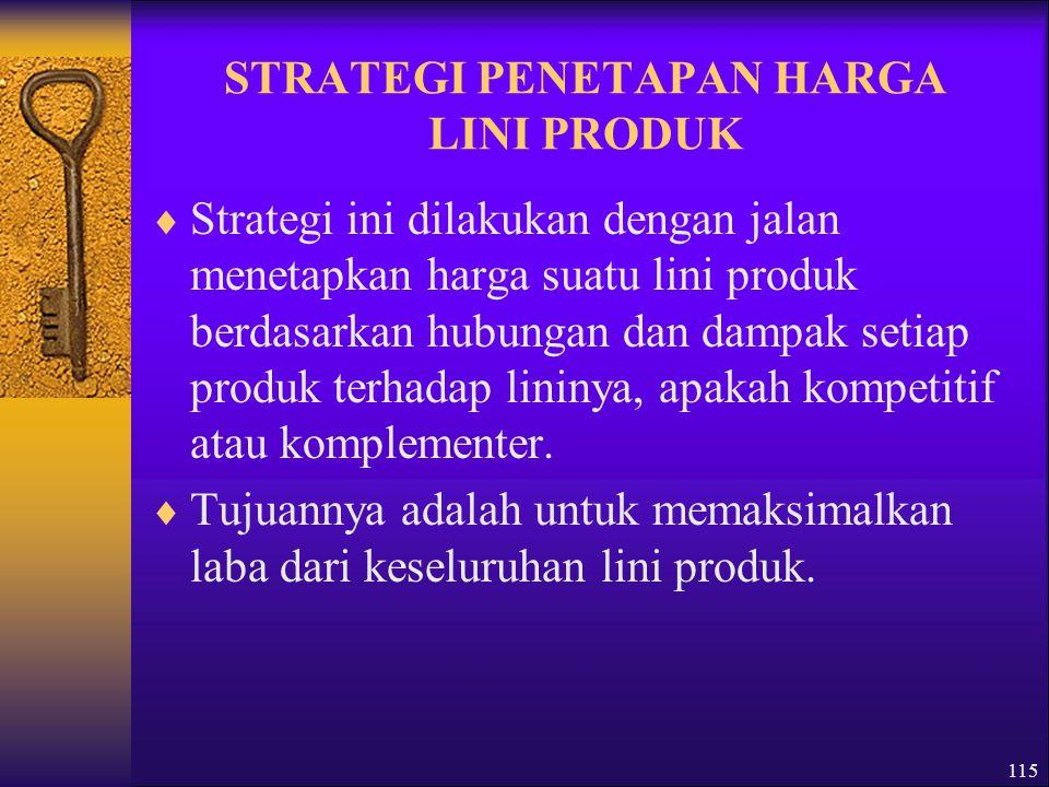 115 STRATEGI PENETAPAN HARGA LINI PRODUK  Strategi ini dilakukan dengan jalan menetapkan harga suatu lini produk berdasarkan hubungan dan dampak setiap produk terhadap lininya, apakah kompetitif atau komplementer.