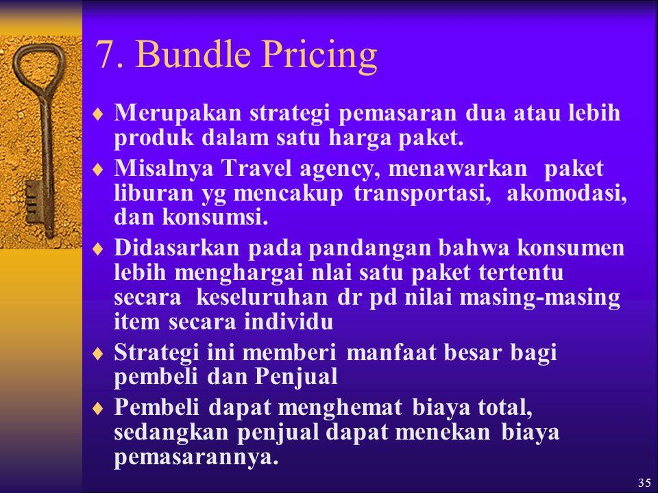 35 7.Bundle Pricing  Merupakan strategi pemasaran dua atau lebih produk dalam satu harga paket.