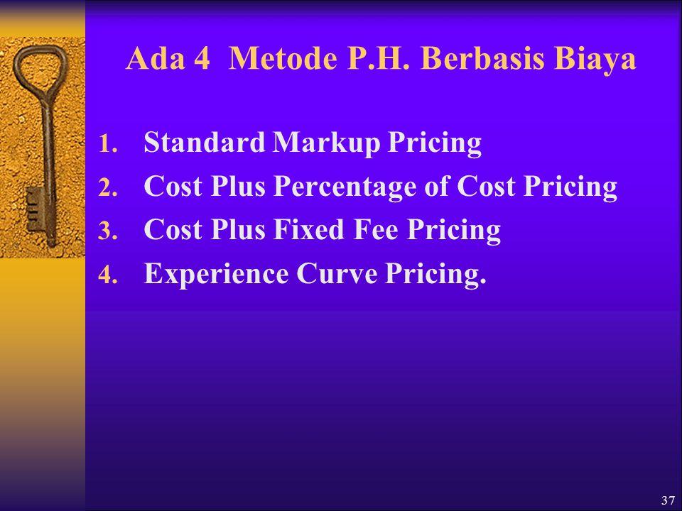 37 Ada 4 Metode P.H.Berbasis Biaya 1. Standard Markup Pricing 2.