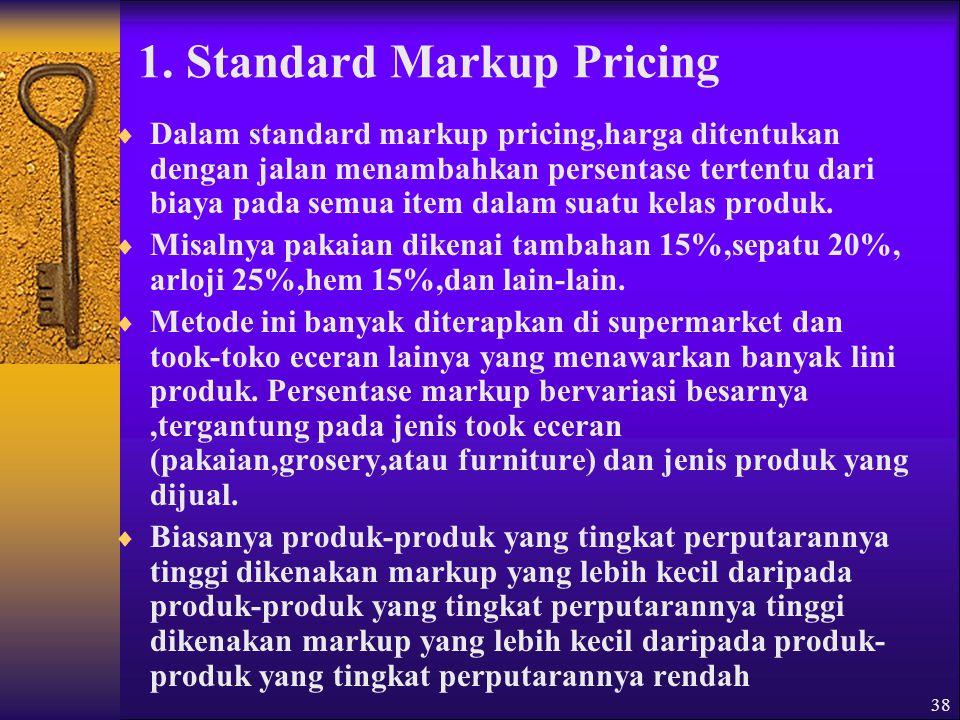 39 Contoh aplikasi metode ini dapat dilihat pada Gambar 5.3 Markup Rp 7,2 (15%) Biaya Rp 40,8 (85%) Markup Rp 12 (20%) Biaya Rp 48 (80%) Markup Rp 40 (40%) Biaya arp 60 (60%) Harga jual produsen Rp 48 (100%) Harga jual Wholesaler Rp 60 (100%) Harga jual retailer Rp 100 (100%) Produsen RetailerWholeseler Gambar 5.3 Contoh Aplikasi Standard Markup Pricing