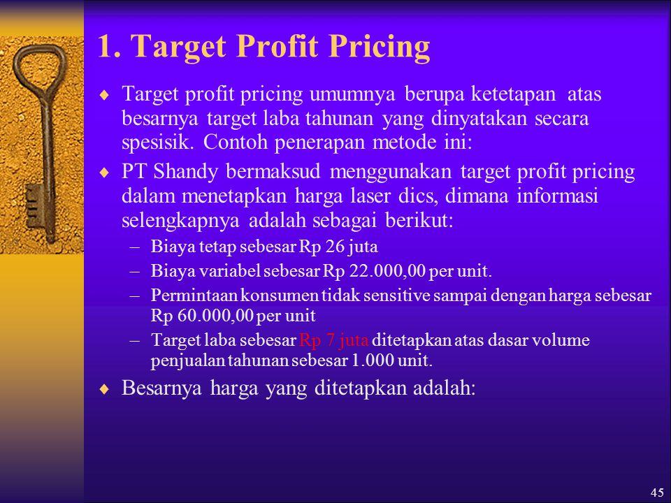 46  Besarnya harga yang ditetapkan adalah:  Laba = Pendapatan Total – Biaya Total Laba = ( Harga x Kuantitas) – (Biaya Tetap + ( Biaya Variabel x Kuantitas ) Rp 7 juta = Harga x 1.000] - [Rp 26 juta + (Rp 22.000 x 1000)] Rp 7 juta = 1000 Harga - [Rp 26 juta + Rp 22 juta] 1000 Harga = Rp 7 juta + Rp 48 juta Harga = Rp 55.000,00.