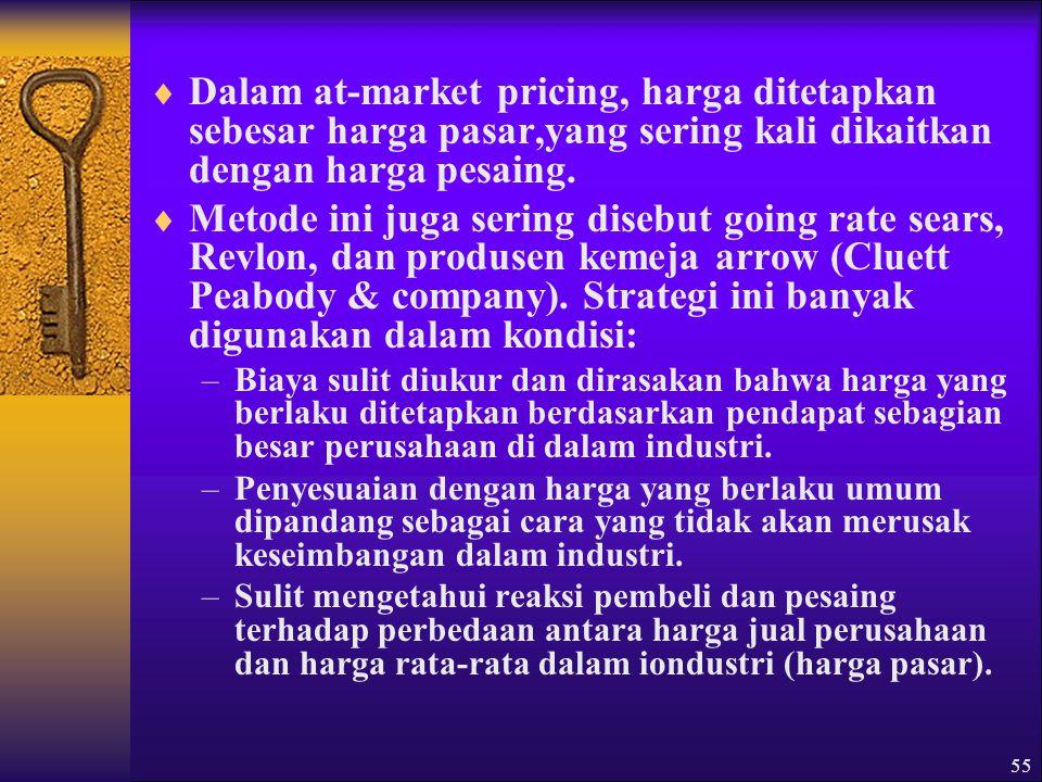 55  Dalam at-market pricing, harga ditetapkan sebesar harga pasar,yang sering kali dikaitkan dengan harga pesaing.