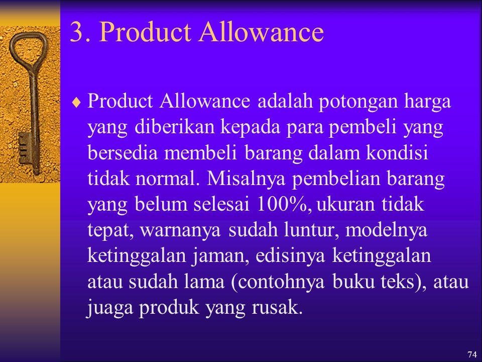 75  Selain tiga bentuk allowance tersebut, ada pula bentuk khusus lainnya, seperti 1.Stocking allowance 2.Push money allowance (prize money allowance).