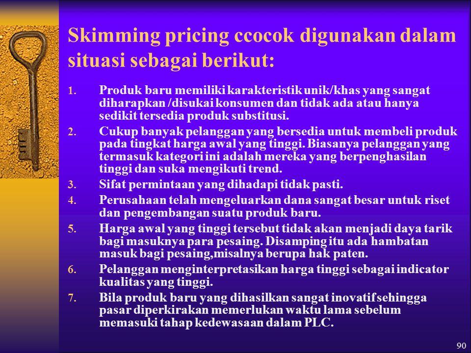 90 Skimming pricing ccocok digunakan dalam situasi sebagai berikut: 1.