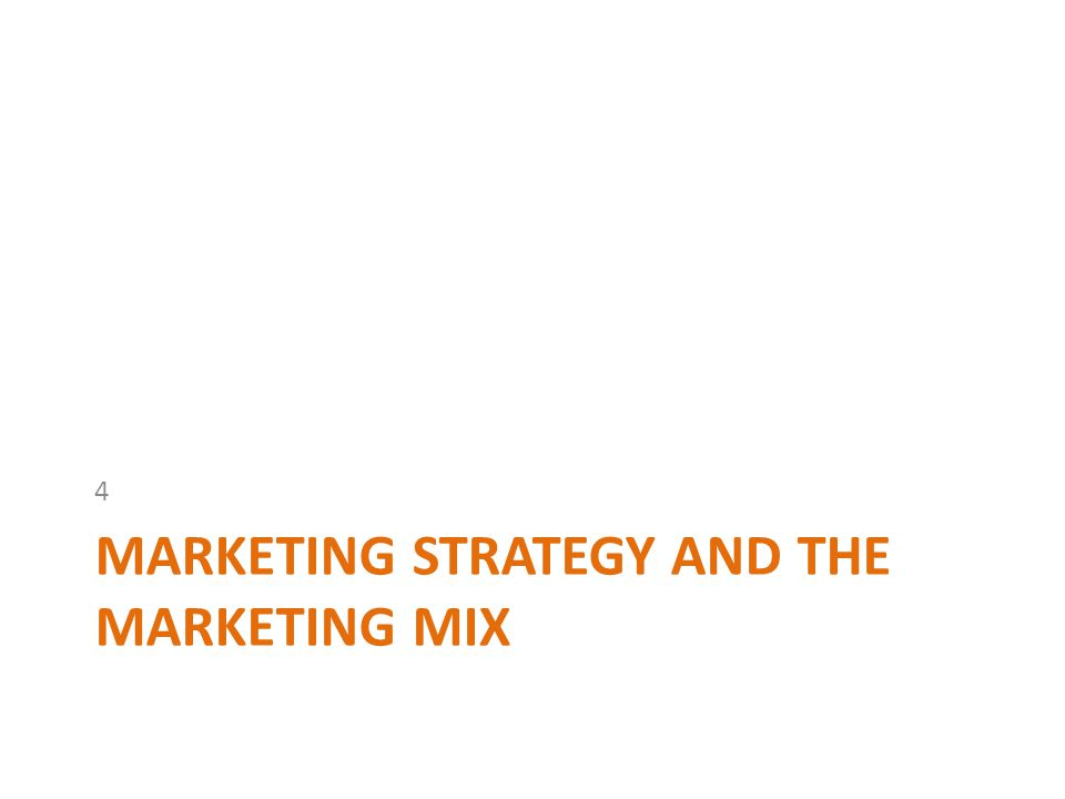MARKETING STRATEGY AND THE MARKETING MIX 4