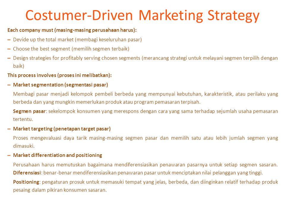 Costumer-Driven Marketing Strategy Each company must (masing-masing perusahaan harus): – Devide up the total market (membagi keseluruhan pasar) – Choo