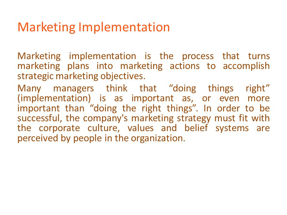 Marketing Implementation Marketing implementation is the process that turns marketing plans into marketing actions to accomplish strategic marketing o