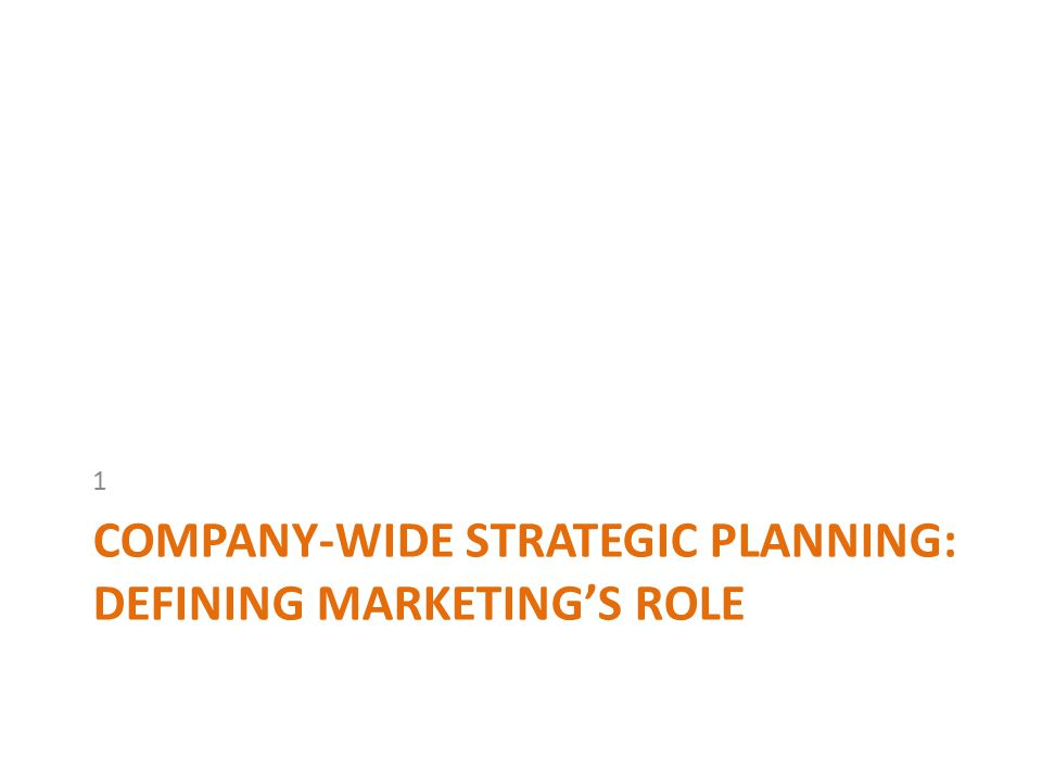 COMPANY-WIDE STRATEGIC PLANNING: DEFINING MARKETING'S ROLE 1