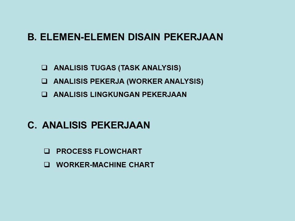  ANALISIS TUGAS (TASK ANALYSIS) Description of task to be performed Task sequence Function of tasks Frequency of tasks Criticality of tasks Relationship with order jobs/tasks Performance requirement Information requirement Control requirement Error possibilities Task durations Equipment requirement