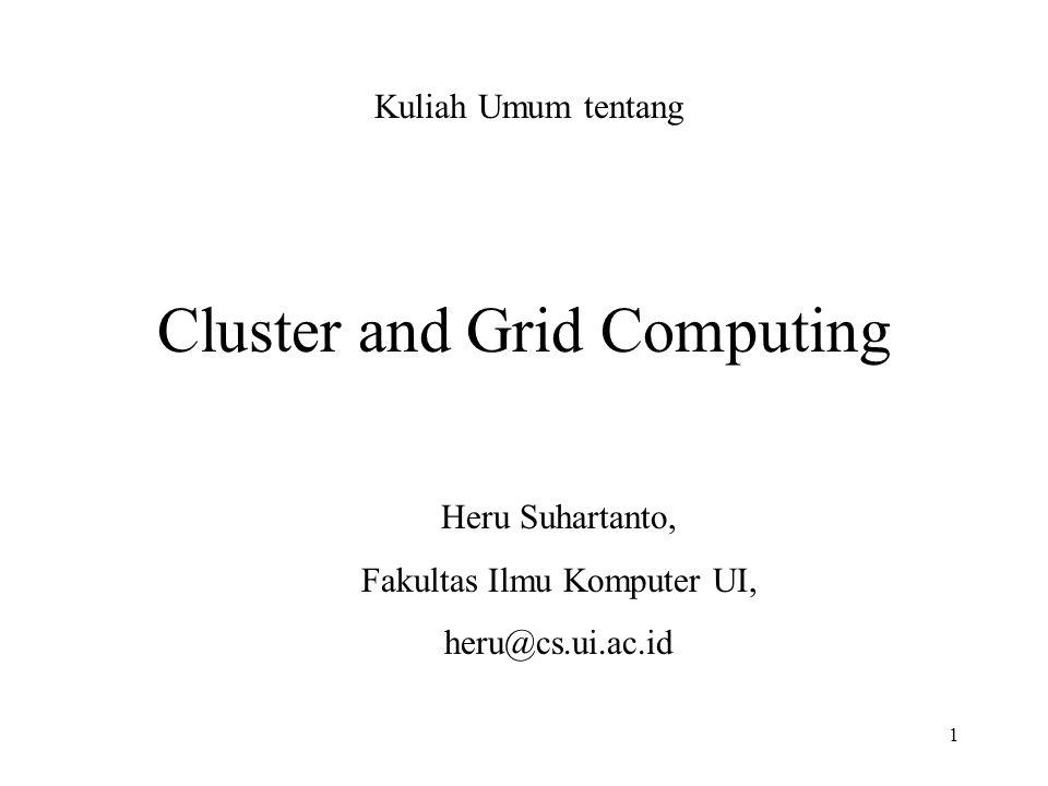 1 Cluster and Grid Computing Heru Suhartanto, Fakultas Ilmu Komputer UI, heru@cs.ui.ac.id Kuliah Umum tentang