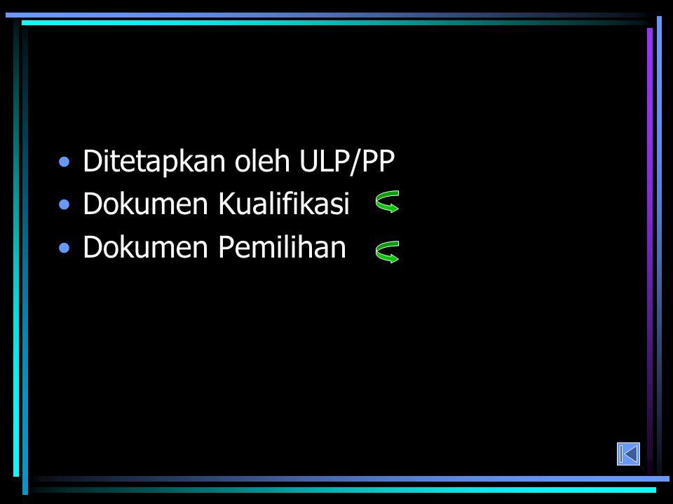 Ditetapkan oleh ULP/PP Dokumen Kualifikasi Dokumen Pemilihan